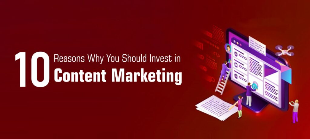 10 Reasons Why You Should Invest in Content Marketing